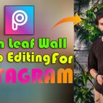 Green Leaf Wall Photo Editing For Instagram 2021 | How To Editing Your Photo For Instagram 2021